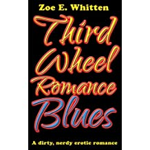 Third Wheel Romance Blues: A dirty, nerdy erotic romance