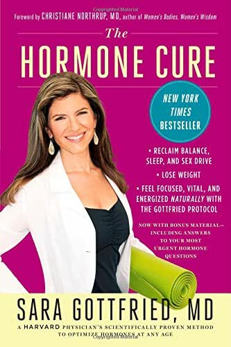 The Hormone Cure: Reclaim Balance, Sleep and Sex Drive; Lose Weight; Feel Focused, Vital, and Energized Naturally with the Gottfried Protocol