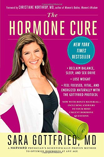 The Hormone Cure: Reclaim Balance, Sleep and Sex Drive; Lose Weight; Feel Focused, Vital, and Energized Naturally with the Gottfried Protocol (Best Hormone Replacement For Weight Loss)