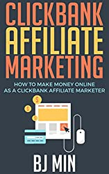 Clickbank Affiliate Marketing: How to Make Money Online as a Clickbank Affiliate Marketer