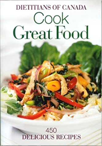 Cook great food 450 delicious recipes dietitians of canada cook great food 450 delicious recipes dietitians of canada 9780778800460 books amazon forumfinder Images