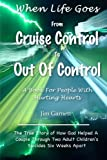 When Life Goes From Cruise Control To Out Of Control: The True Story Of How God Helped A Couple Through Two Adult Children's Suicides Six Weeks Apart