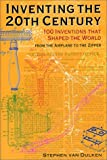 Inventing the Twentieth Century : 100 Inventions That Shaped the World from the Airplane to the Zipper, Van Dulken, Stephen and Phillips, Andrew, 0814788084