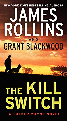 The Kill Switch: A Tucker Wayne Novel [James Rollins - Grant Blackwood] (De Bolsillo)