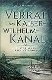 Verrat am Kaiser-Wilhelm-Kanal: Historischer Kriminalroman (Hauke Sötje)