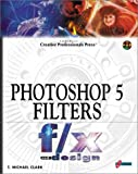 Photoshop 5 Filters F/X and Design, T. Michael Clark, 1576103005