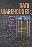 Data Warehouses : More Than Just Mining, Bashein, Barbara J. and Markus, M. Lynne, 1885065191