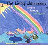 The Living Classroom : Writing, Reading, and Beyond, Armington, David, 0935989838
