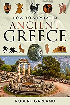 How to Survive in Ancient Greece by Robert Garland
