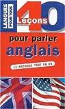 40 Leçons pour parler anglais par Marcheteau