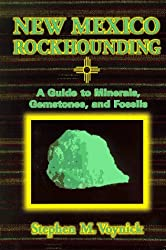 New Mexico Rockhounding: A Guide to Minerals, Gemstones, and Fossils