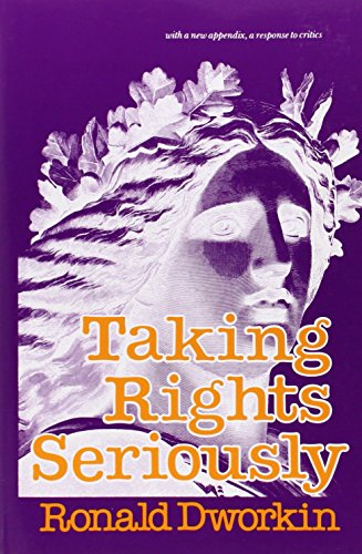 Taking Rights Seriously: With a New Appendix, a Response to Critics