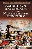 American Railroads in the Nineteenth Century, Augustus J. Veenendaal, 0313316880