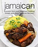 Jamaican: Discover Delicious Jamaican Cooking Simply with Easy Jamaican Recipes (2nd Edition)