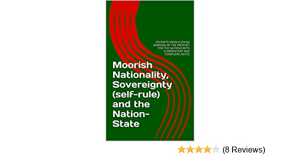 Moorish Nationality Sovereignty Self Rule And The Nation State EXCERPTS FROM A DIVINE WARNING BY THE PROPHET FOR THE NATIONS WITH COMMENTARY AND