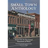 Small Town Anthology: Entries from the First Annual Tournament of Writers