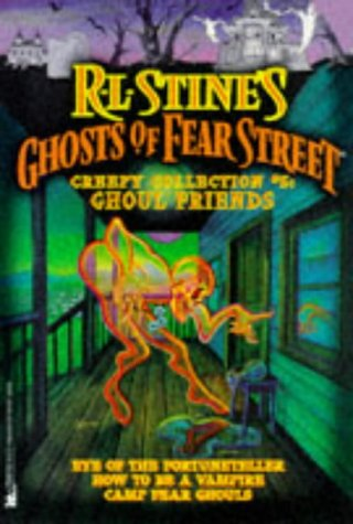 Ghoul Friends: Ghost of Fear Street Collector's Edition #5: Eye of the Fortuneteller/How to be a Vampire/Camp Fear Ghoul