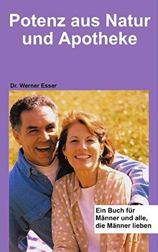 Potenz aus Natur und Apotheke: Ein Buch für Männer und alle, die Männer lieben