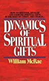 The Dynamics of Spiritual Gifts, William J. McRae, 0310290910