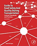 Guide to Food Safety and Quality during Transportation, Second Edition: Controls, Standards and Practices