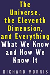 The Universe, the Eleventh Dimension, and Everything: What We Know and How We Know It