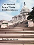 The National Law of Treaty Implementation, John Norton Moore, 089089647X
