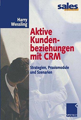 Aktive Kundenbeziehungen mit CRM: Strategien, Praxismodule und Szenarien