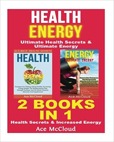 Book Health: Energy: Ultimate Health Secrets and Ultimate Energy: 2 Books in 1: Health Secrets and Increased Energy (The Secrets To Healthy Living Through Diet ... and Motivation For An Energy Charged Life)