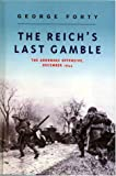 The Reich's Last Gamble, George Forty, 0304358029
