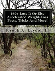 [ 169+ LOSE IT OR ELSE ACCELERATED WEIGHT-LOSS FACTS, TRICKS AND MORE! ] 169+ Lose It or Else Accelerated Weight-Loss Facts, Tricks and More! By Laydon Jr, MR Joseph a ( Author ) Mar-2014 [ Paperback ]
