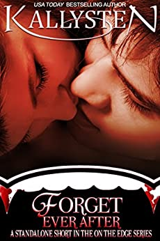 Forget Ever After: A vampire romance short story (On The Edge) by [Kallysten]