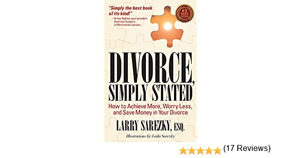 Divorce, Simply Stated: How to Achieve More, Worry Less and ...