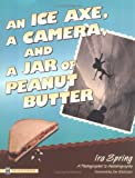 An Ice Axe, a Camera, and a Jar of Peanut Butter: A Photographer's Autobiography