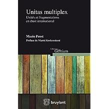 Unitas multiplex: Unités et fragmentations en droit international (Jus Gentium) (French Edition)