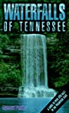 Waterfalls of Tennessee: A Guide to Over 200 Falls