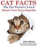 CAT FACTS: THE PET PARENTS A-to-Z HOME CARE ENCYCLOPEDIA: Kitten to Adult, Disease & Prevention, Cat Behavior Veterinary Care, First Aid, Holistic Medicine