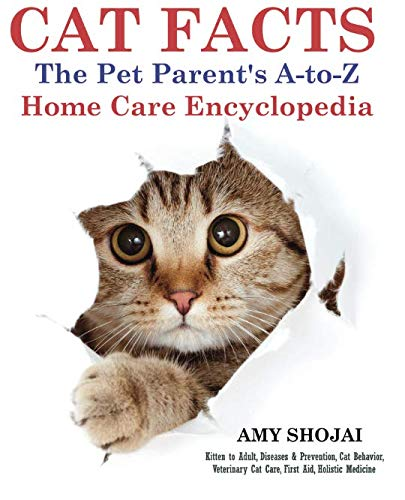 - CAT FACTS: THE PET PARENTS A-to-Z HOME CARE ENCYCLOPEDIA: Kitten to Adult, Disease & Prevention, Cat Behavior Veterinary Care, First Aid, Holistic Medicine