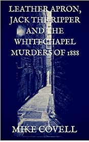 Leather Apron, Jack the Ripper, and the Whitechapel Murders of 1888