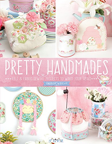 Patchwork Craft Book - Pretty Handmades: Felt and Fabric Sewing Projects to Warm Your Heart