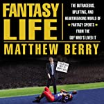 Fantasy Life: The Outrageous, Uplifting, and Heartbreaking World of Fantasy Sports from the Guy Who's Lived It | Matthew Berry