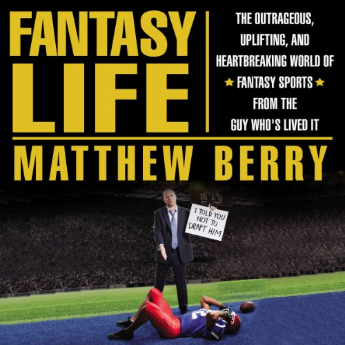 Pdf Fantasy Fantasy Life: The Outrageous, Uplifting, and Heartbreaking World of Fantasy Sports from the Guy Who's Lived It