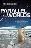 Parallel Worlds: The Science of Alternative Universes and Our Future in the Cosmos (Allen Lane Science)