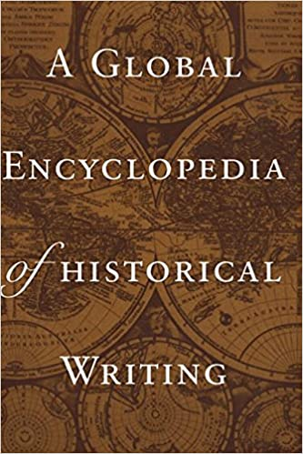 A Global Encyclopedia of Historical Writing (Garland Reference Library of the Humanities)