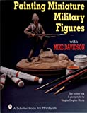Painting Miniature Military Figures (Schiffer Book for Hobbyists)