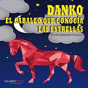 Danko, el caballo que conocía las estrellas [Danko, the Horse That Met the Stars] Audiobook