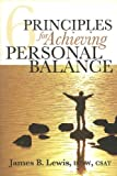 6 Principles for Achieving Personal Balance, James B. Lewis, 1604616709