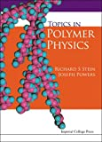 Topics in Polymer Physics, Richard S. Stein and Joseph Powers, 1860944124