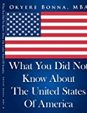 What You Did Not Know about the United States of America, Okyere Bonna, 1434361950