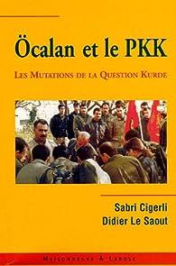 Ocalan et le PKK : Les mutations de la question kurde en Turquie et au Moyen-Orient par Sabri Cigerli