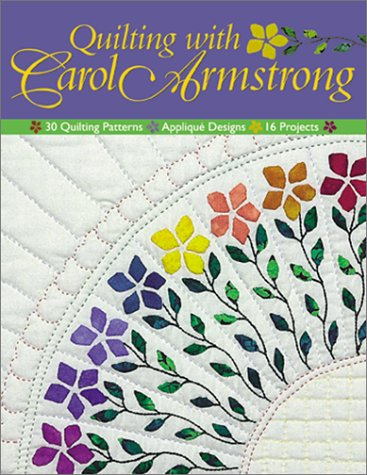 Quilting with Carol Armstrong: 30 Quilting Patterns, Applique Designs, 16 Projects PDF